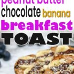 closeup of peanut butter chocolate banana breakfast toasts on a plate
